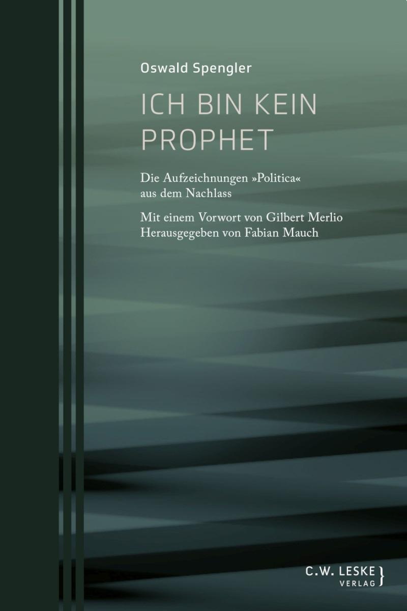 Oswald Spengler: Ich bin kein Prophet